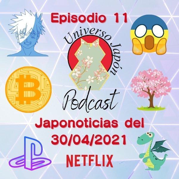 Episodio 11. Japonoticias del día 30/04/2021