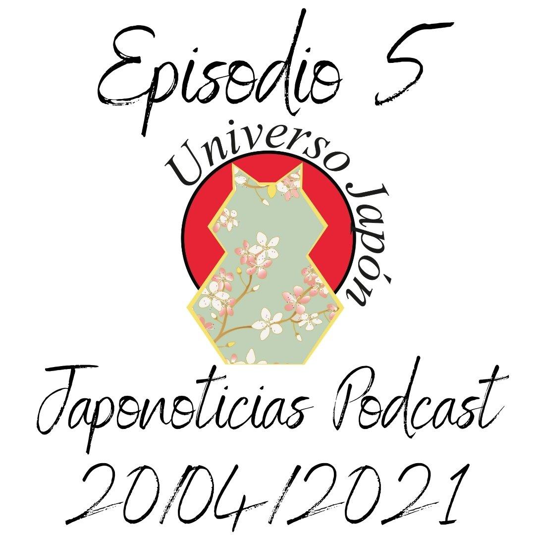 Episodio 5. Japonoticias Podcast del día 20/04/2021