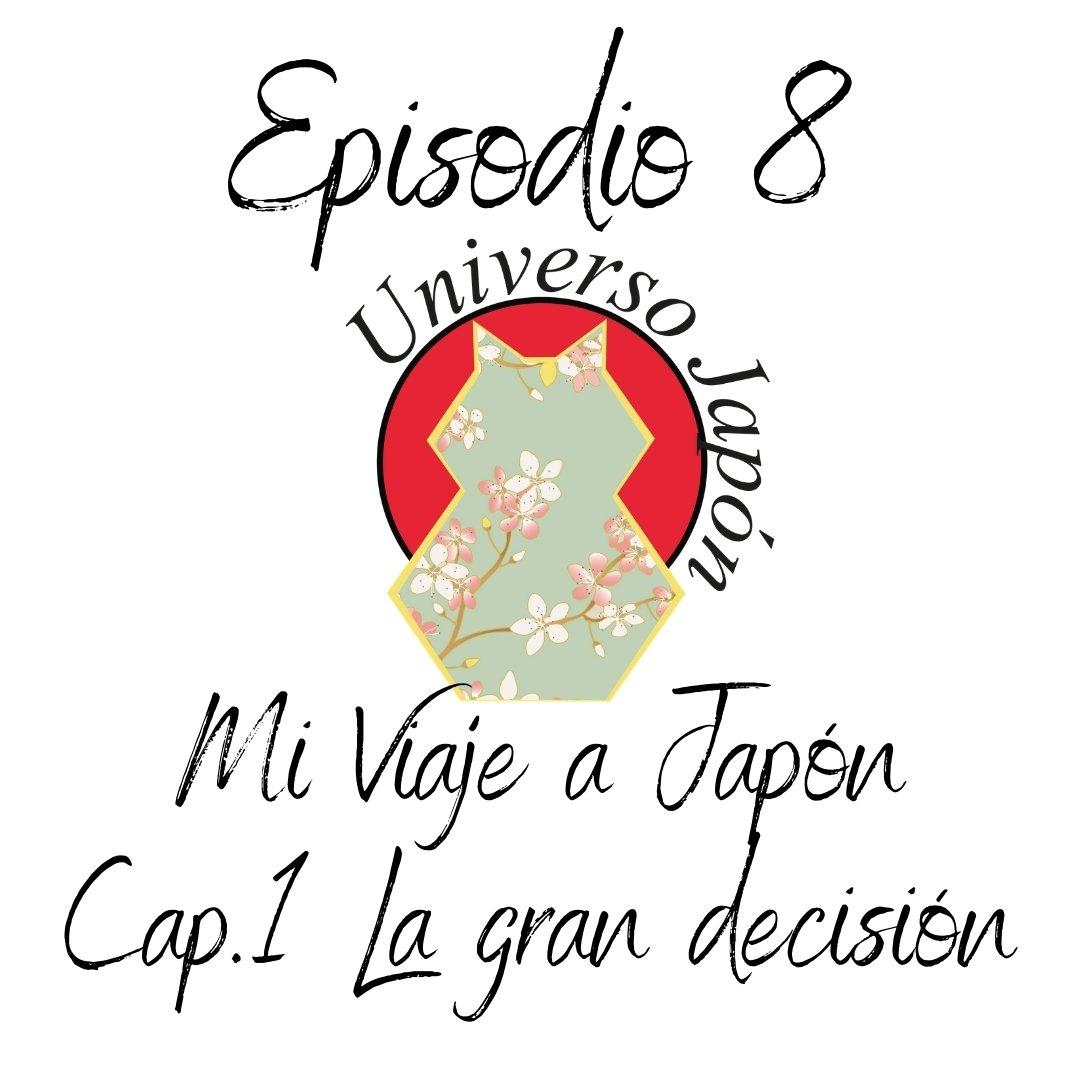 Episodio 8.La gran decisión. Mi viaje a Japón (Capítulo 1)